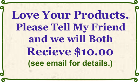 Love Your Products Please tell me friend and we will both receive $10.